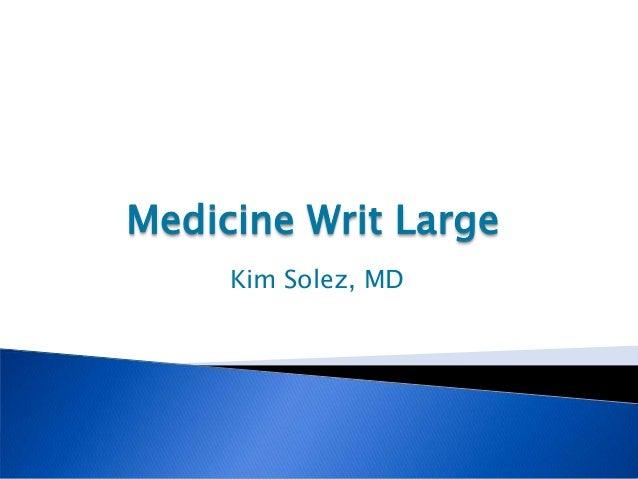 Medicine Writ Large     Kim Solez, MD