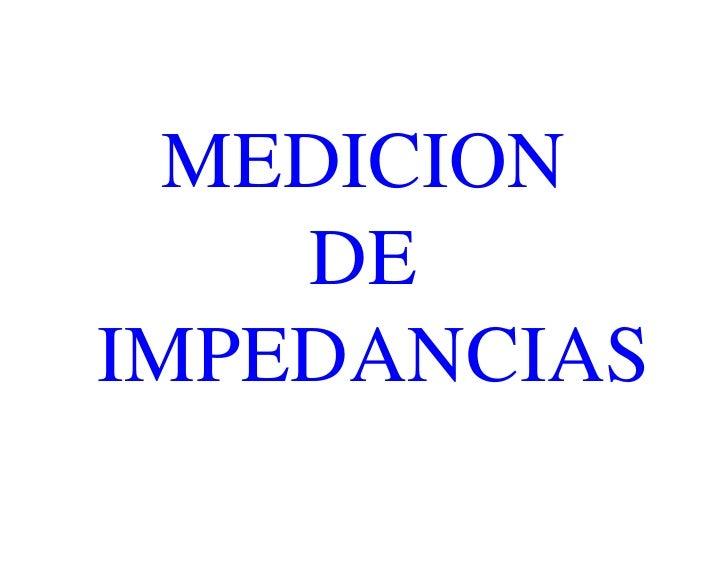 MEDICION     DE IMPEDANCIAS