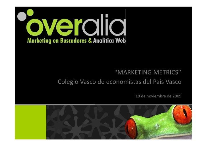 ''MARKETING  METRICS''   Colegio  Vasco  de  economistas  del  País  Vasco                             ...