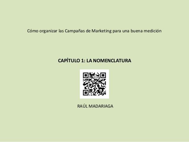 Cómo organizar las Campañas de Marketing para una buena medición              CAPÍTULO 1: LA NOMENCLATURA                 ...