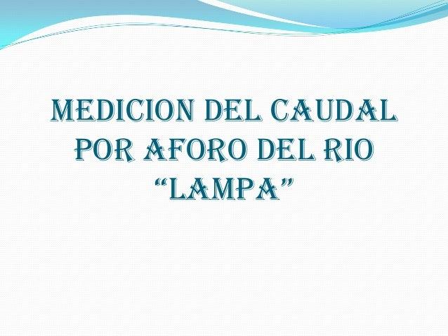 """MEDICION DEL CAUDAL POR AFORO DEL RIO """"LAMPA"""""""