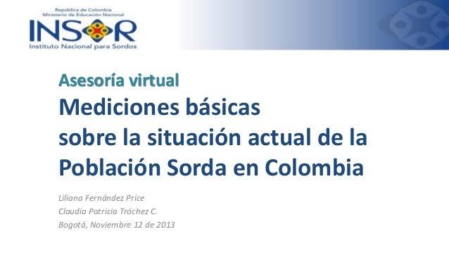 Asesoría virtual  Mediciones básicas sobre la situación actual de la Población Sorda en Colombia Liliana Fernández Price C...