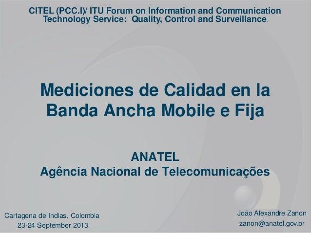 Mediciones de Calidad en la Banda Ancha Mobile e Fija ANATEL Agência Nacional de Telecomunicações Cartagena de Indias, Col...