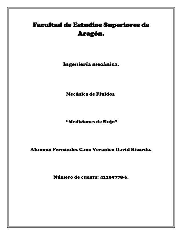 """Facultad de Estudios Superiores de Aragón. Ingeniería mecánica. Mecánica de Fluidos. """"Mediciones de flujo"""" Alumno: Fernánd..."""
