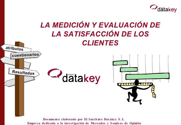 LA MEDICIÓN Y EVALUACIÓN DE LA SATISFACCIÓN DE LOS CLIENTES cuestionarios Resultados atributos Documento elaborado por El ...
