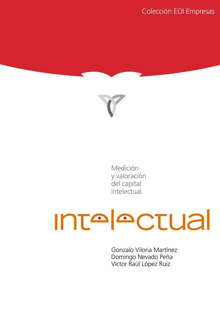 Medición y valoración del capital intelectual    Gonzalo Viloria Martínez Domingo Nevado Peña Víctor Raúl López Ruiz