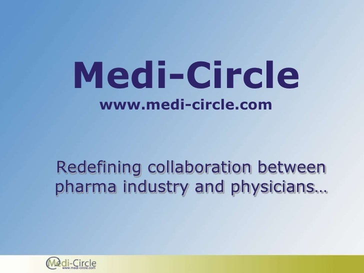 Medi-Circle                       www.medi-circle.com    Redefining collaboration between pharma industry and physicians… ...