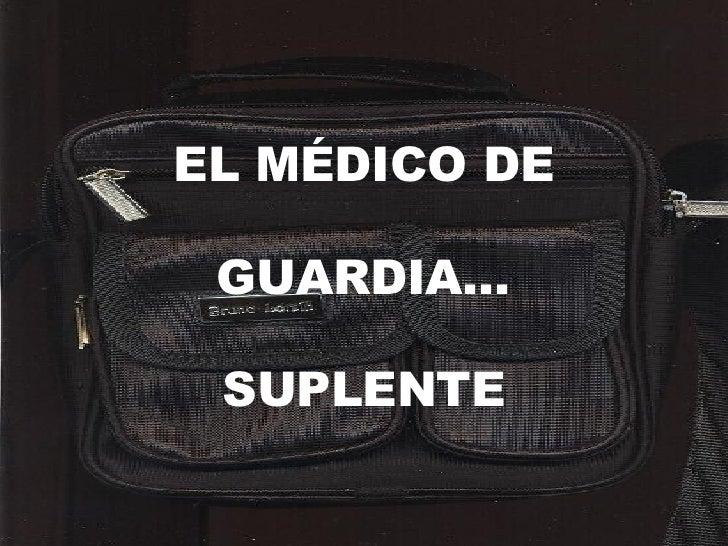 EL MÉDICO DE GUARDIA… SUPLENTE