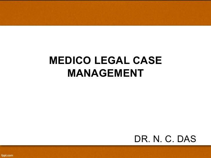 MEDICO LEGAL CASE MANAGEMENT DR. N. C. DAS