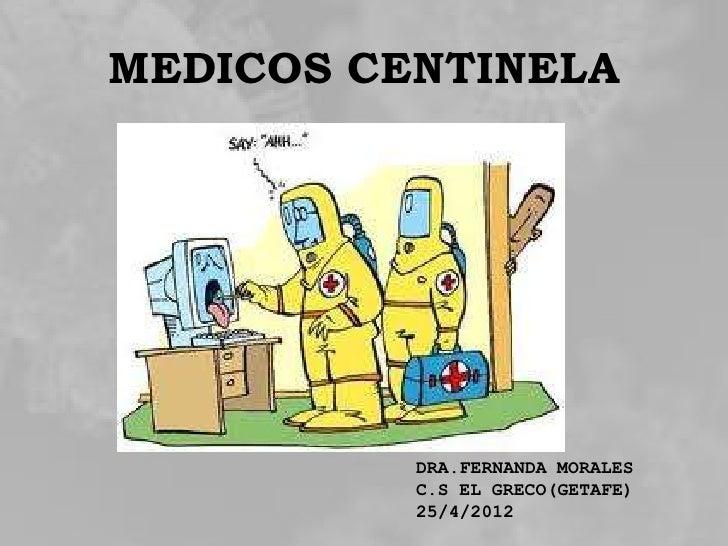 MEDICOS CENTINELA          DRA.FERNANDA MORALES          C.S EL GRECO(GETAFE)          25/4/2012