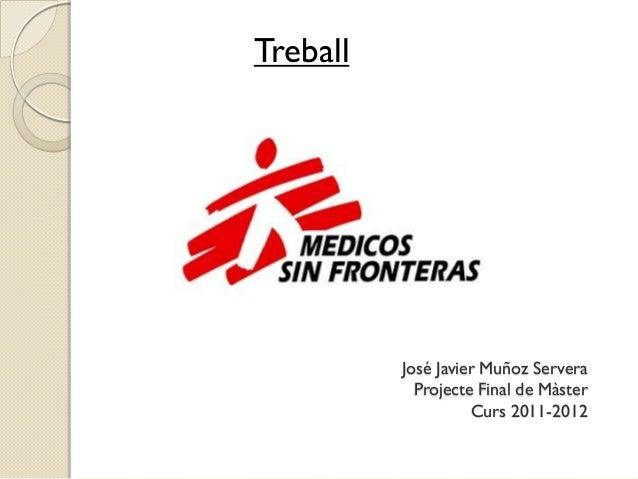 Treball          José Javier Muñoz Servera            Projecte Final de Màster                    Curs 2011-2012