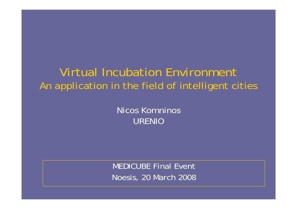 Virtual Incubation Environment An application in the field of intelligent cities                   Nicos Komninos         ...