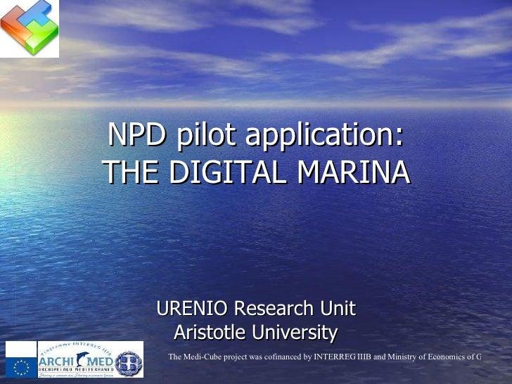 NPD pilot application: THE DIGITAL MARINA URENIO Research Unit Aristotle University