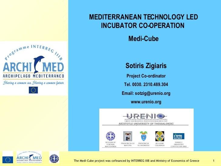 Sotiris Zigiaris Project Co-ordinator Τ el .  0030.  2310.489.304 Email: sotzig@urenio.org www.urenio.org MEDITERRANEAN TE...