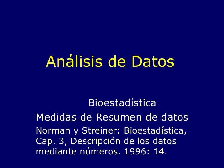 Análisis de Datos Bioestadística Medidas de Resumen de datos Norman y Streiner: Bioestadística, Cap. 3, Descripción de los...