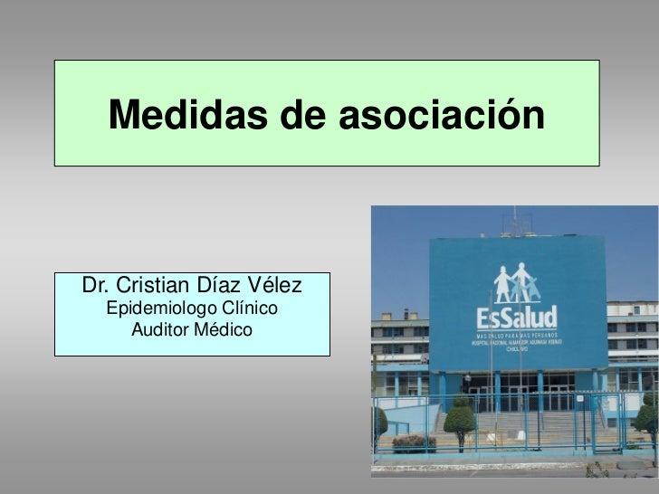 Medidas de asociaciónDr. Cristian Díaz Vélez  Epidemiologo Clínico     Auditor Médico