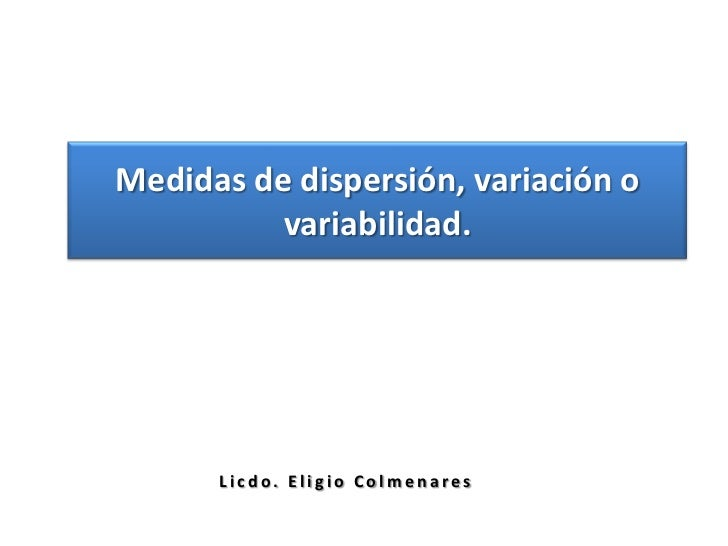Medidas de dispersión, variación o variabilidad