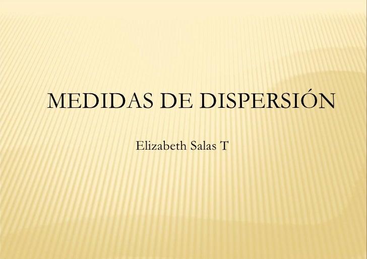 MEDIDAS DE DISPERSIÓN Elizabeth Salas T