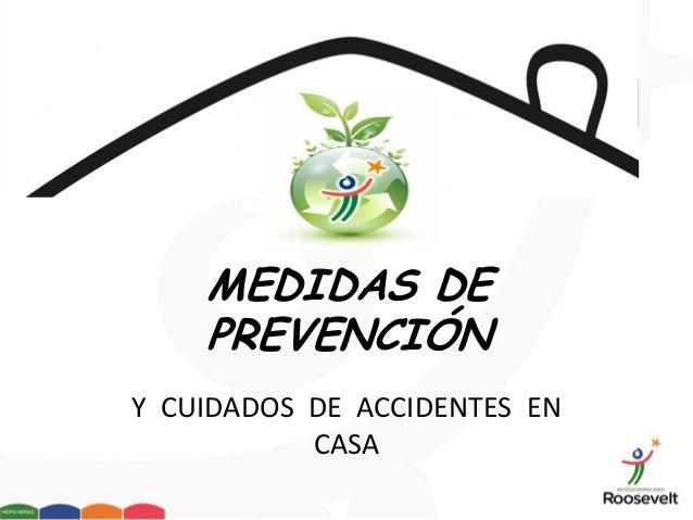 MEDIDAS DE    PREVENCIÓNY CUIDADOS DE ACCIDENTES EN           CASA