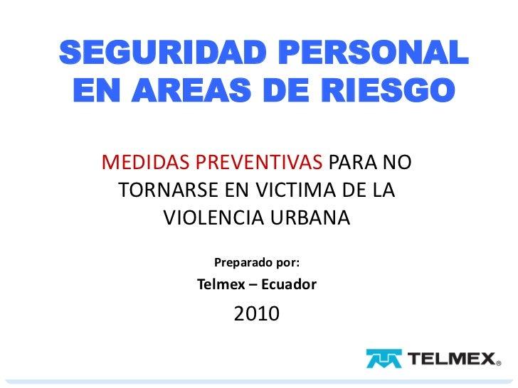 SEGURIDAD PERSONAL EN AREAS DE RIESGO MEDIDAS PREVENTIVAS PARA NO  TORNARSE EN VICTIMA DE LA      VIOLENCIA URBANA        ...