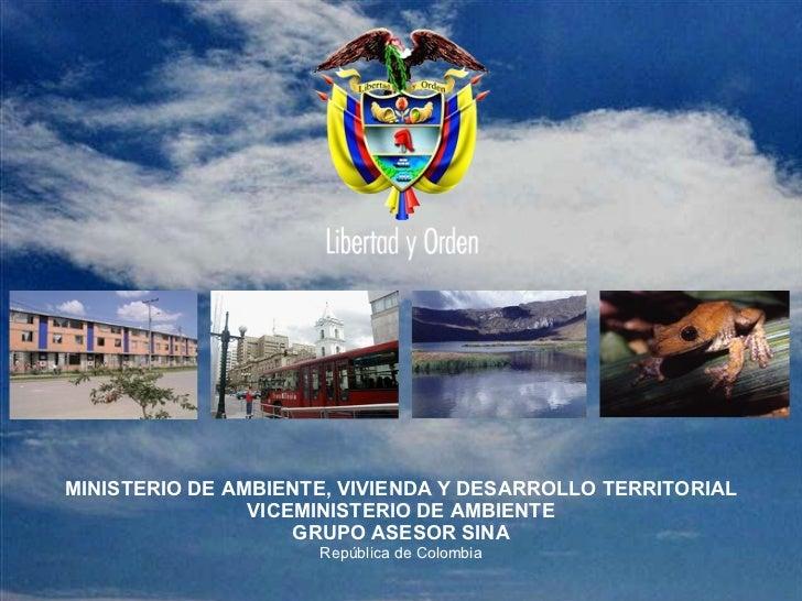 MINISTERIO DE AMBIENTE, VIVIENDA Y DESARROLLO TERRITORIAL VICEMINISTERIO DE AMBIENTE GRUPO ASESOR SINA República de Colombia