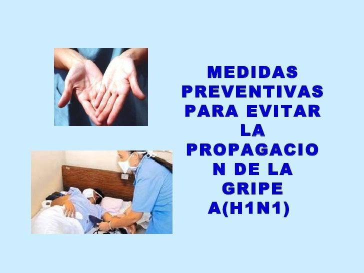 MEDIDAS PREVENTIVAS PARA EVITAR LA PROPAGACION DE LA GRIPE  A(H1N1)