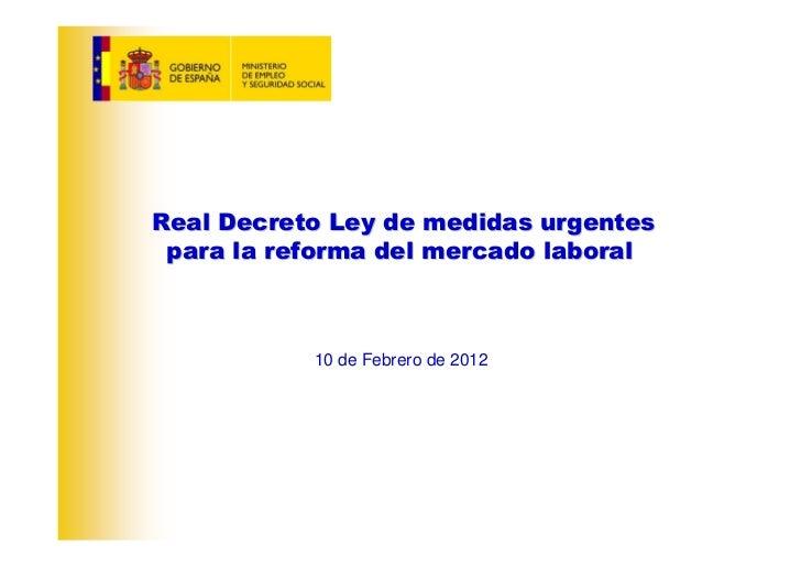 Real Decreto Ley de medidas urgentes para la reforma del mercado laboral           10 de Febrero de 2012