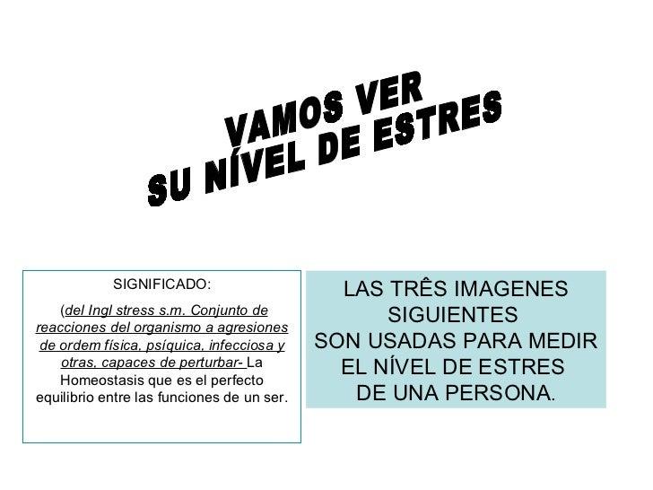 SIGNIFICADO:                      LAS TRÊS IMAGENES    (del Ingl stress s.m. Conjunto de             SIGUIENTESreacciones ...
