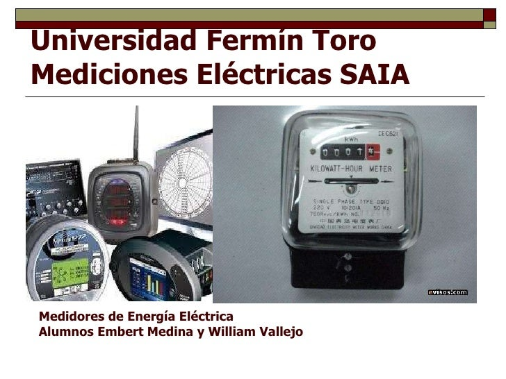 Universidad Fermín Toro Mediciones Eléctricas SAIA Medidores de Energía Eléctrica Alumnos Embert Medina y William Vallejo