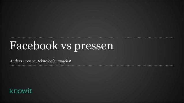 Facebook vs pressenAnders Brenna, teknologievangelist