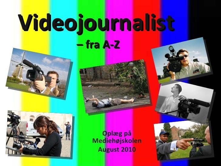 Videojournalist   – fra A-Z Oplæg på Mediehøjskolen August 2010