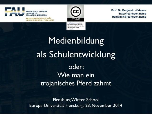 Prof. Dr. Benjamin Jörissen  http://joerissen.name  benjamin@joerissen.name  Medienbildung  als Schulentwicklung  oder:  W...