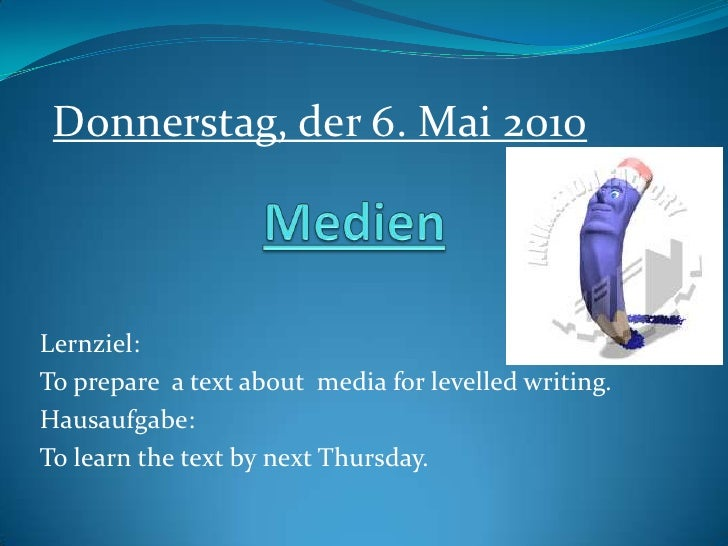 Medien<br />Donnerstag, der 6. Mai 2010<br />Lernziel:<br />To prepare  a text about  media for levelled writing.<br />Hau...