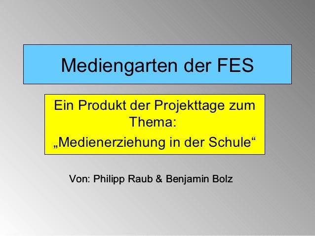 """Mediengarten der FESEin Produkt der Projekttage zum            Thema:""""Medienerziehung in der Schule""""  Von: Philipp Raub & ..."""