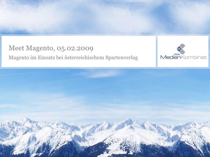 Meet Magento, 05.02.2009 Magento im Einsatz bei österreichischem Spartenverlag