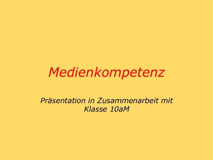 Medienkompetenz Präsentation in Zusammenarbeit mit Klasse 10aM