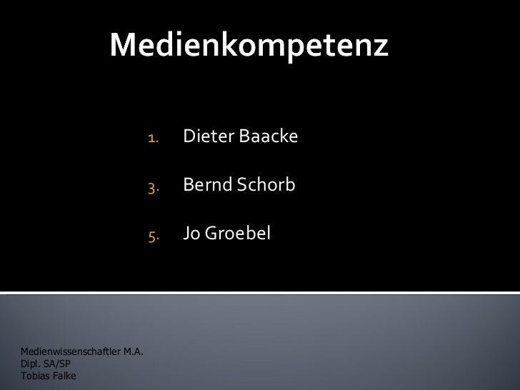 1.   Dieter Baacke                             3.   Bernd Schorb                             5.   Jo GroebelMedienwissensc...