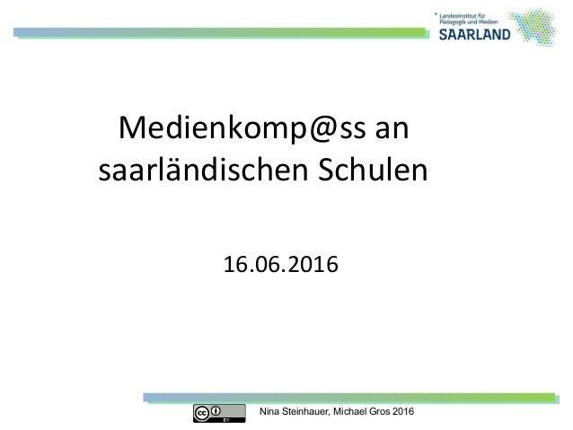Nina Steinhauer, Michael Gros 2016 Medienkomp@ss an saarländischen Schulen 16.06.2016