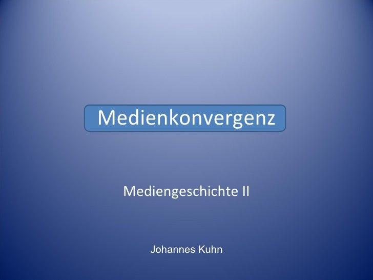 Medienkonvergenz Mediengeschichte II Johannes Kuhn