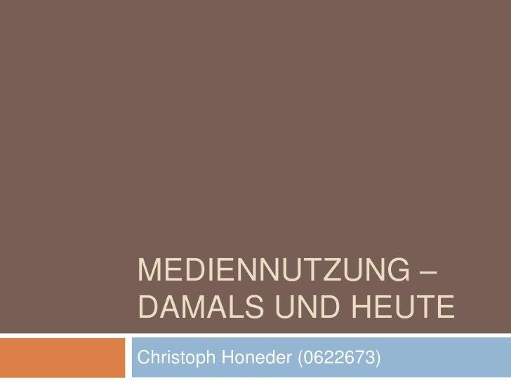 MEDIENNUTZUNG –DAMALS UND HEUTEChristoph Honeder (0622673)