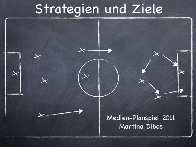 Strategien und Ziele Medien-Planspiel 2011 Martina Dibos
