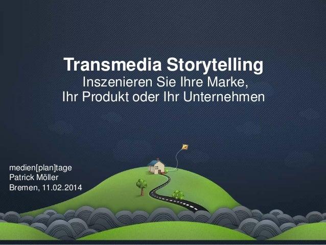 Transmedia Storytelling Inszenieren Sie Ihre Marke, Ihr Produkt oder Ihr Unternehmen  medien[plan]tage Patrick Möller Brem...