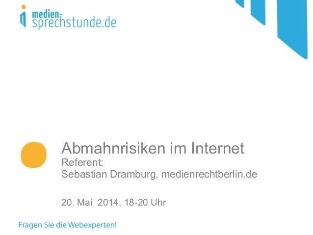 Abmahnrisiken im Internet Referent: Sebastian Dramburg, medienrechtberlin.de 20. Mai 2014, 18-20 Uhr