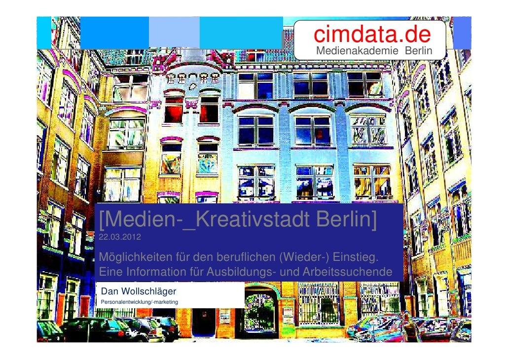 cimdata.de                                       Medienakademie Berlin[Medien-_Kreativstadt Berlin]22.03.2012Möglichkeiten...