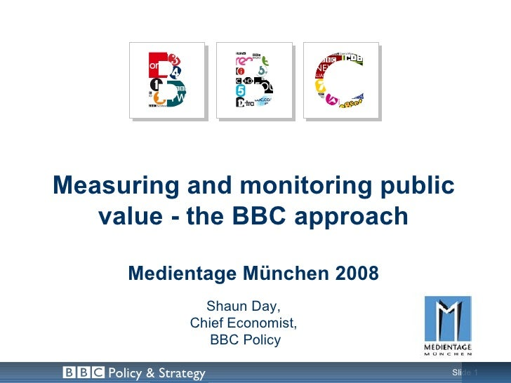 Measuring and monitoring public    value - the BBC approach         Medientage München 2008                     Shaun Day,...