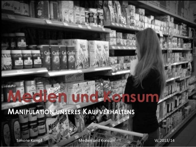 Simone Kampf Medien und Konsum Vc,2013/14 Medien und Konsum MANIPULATION UNSERES KAUFVERHALTENS