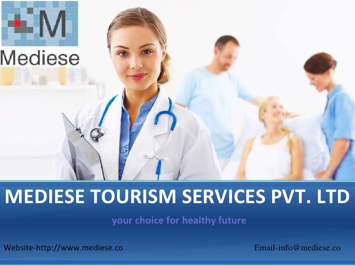 MEDIESE TOURISM SERVICES PVT. LTD                          your choice for healthy futureWebsite-http://www.mediese.co    ...