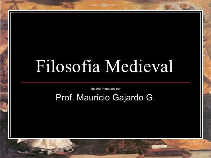 Filosofía Medieval Material Preparado por Prof. Mauricio Gajardo G.
