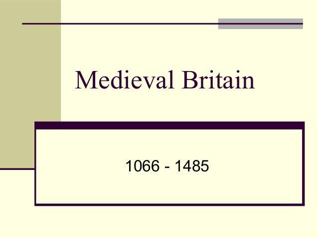 Medieval Britain 1066 - 1485