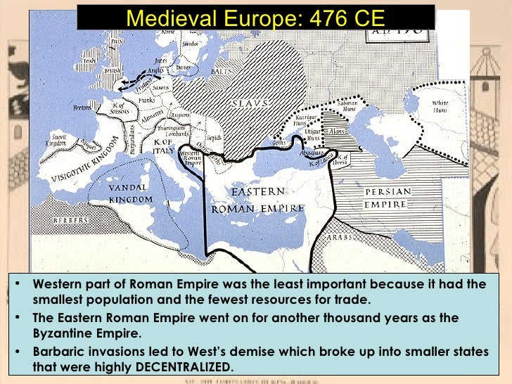 Medieval Europe: 476 CE <ul><li>Western part of Roman Empire was the least important because it had the smallest populatio...